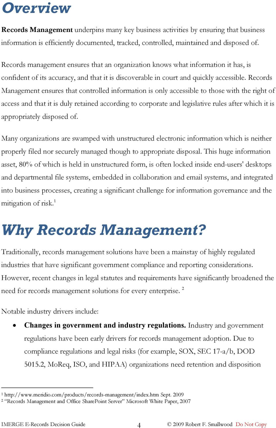 Records Management ensures that controlled information is only accessible to those with the right of access and that it is duly retained according to corporate and legislative rules after which it is