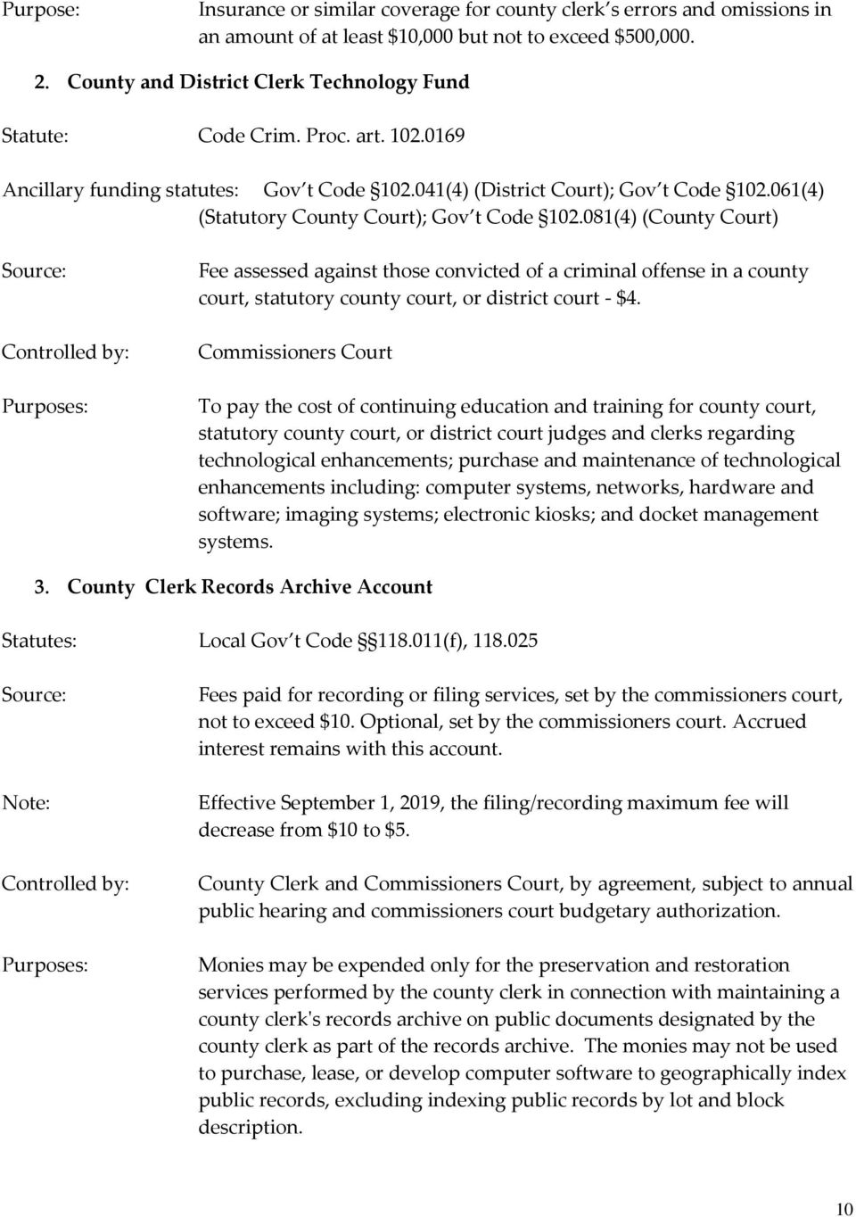 061(4) (Statutory County Court); Gov t Code 102.081(4) (County Court) Fee assessed against those convicted of a criminal offense in a county court, statutory county court, or district court - $4.