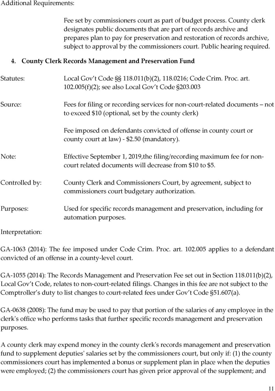 Public hearing required. 4. County Clerk Records Management and Preservation Fund Statutes: Local Gov t Code 118.011(b)(2), 118.0216; Code Crim. Proc. art. 102.