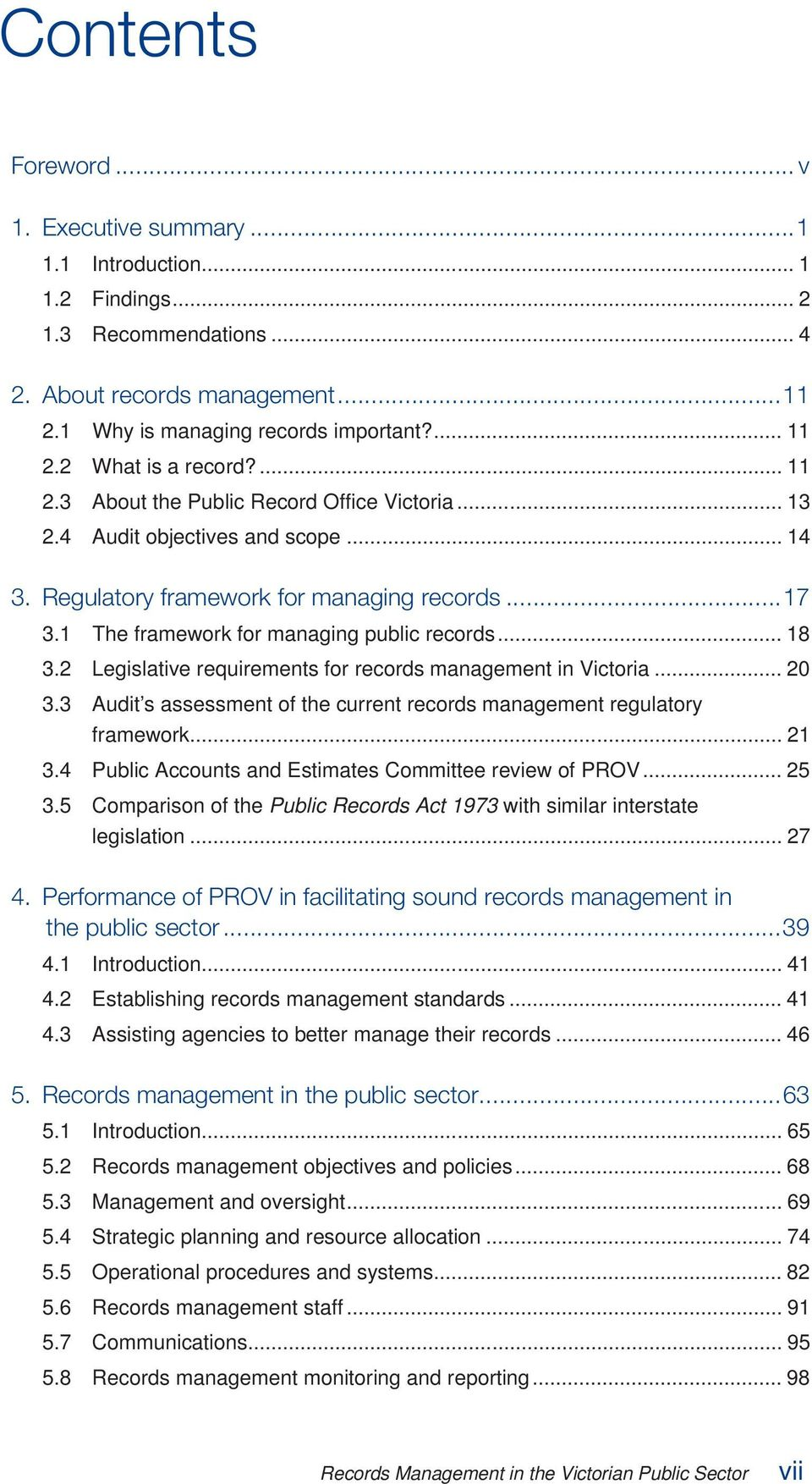 1 The framework for managing public records... 18 3.2 Legislative requirements for records management in Victoria... 20 3.3 Audit s assessment of the current records management regulatory framework.