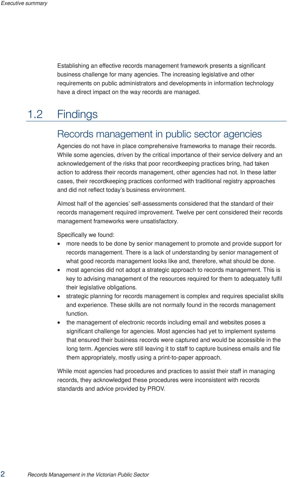 2 Findings Records management in public sector agencies Agencies do not have in place comprehensive frameworks to manage their records.