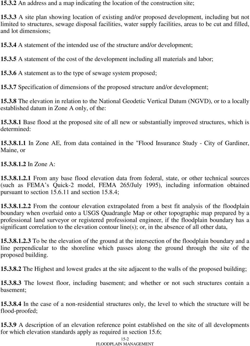 3.6 A statement as to the type of sewage system proposed; 15.3.7 Specification of dimensions of the proposed structure and/or development; 15.3.8 The elevation in relation to the National Geodetic Vertical Datum (NGVD), or to a locally established datum in Zone A only, of the: 15.
