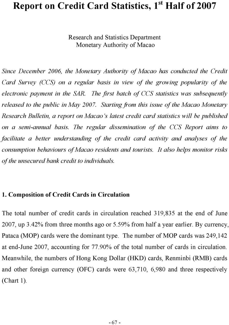 Starting from this issue of the Macao Monetary Research Bulletin, a report on Macao s latest credit card statistics will be published on a semi-annual basis.