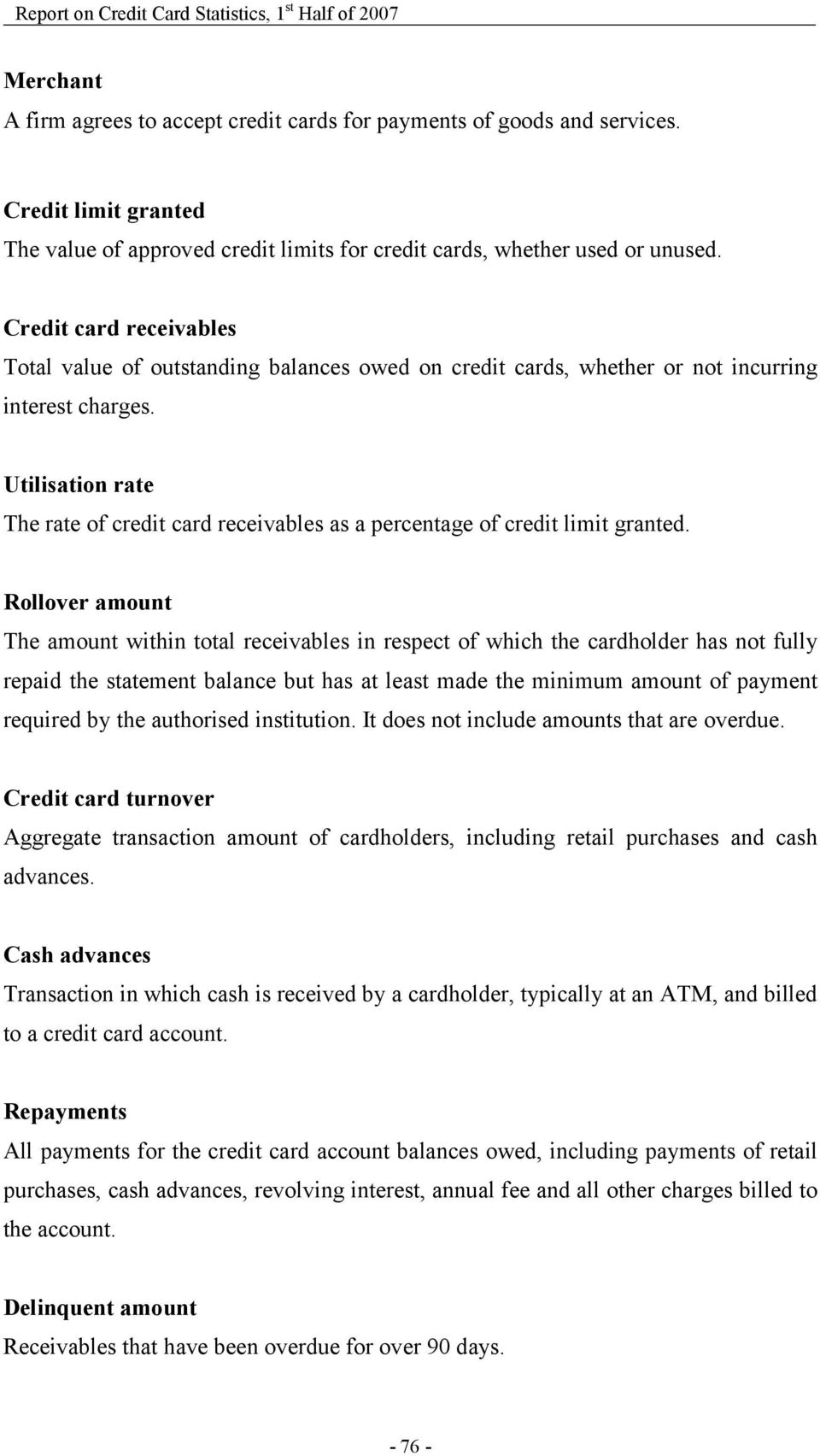 Utilisation rate The rate of credit card receivables as a percentage of credit limit granted.