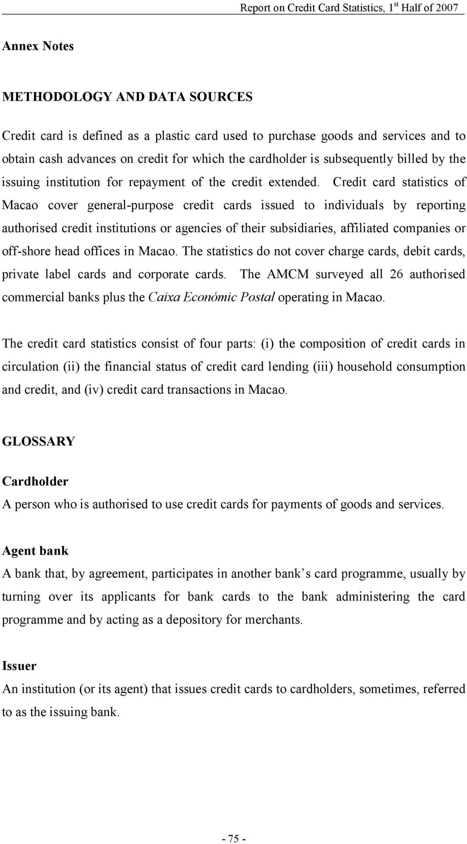 Credit card statistics of Macao cover general-purpose credit cards issued to individuals by reporting authorised credit institutions or agencies of their subsidiaries, affiliated companies or