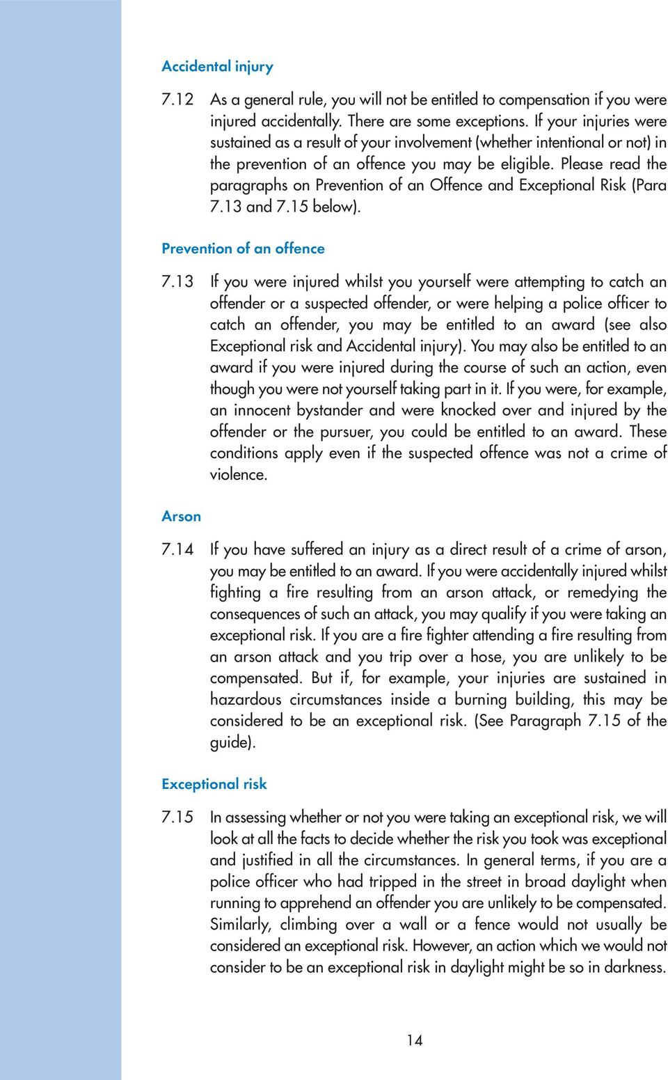 Please read the paragraphs on Prevention of an Offence and Exceptional Risk (Para 7.13 and 7.15 below). Prevention of an offence 7.