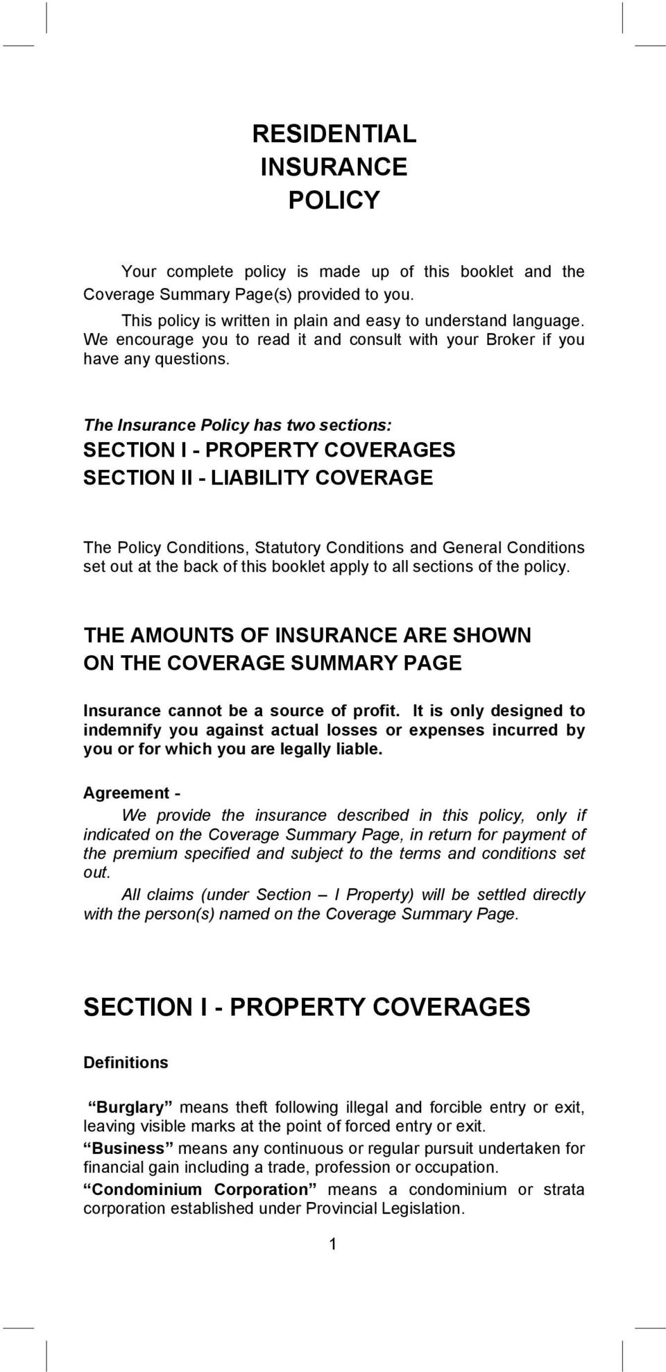 The Insurance Policy has two sections: SECTION I - PROPERTY COVERAGES SECTION II - LIABILITY COVERAGE The Policy Conditions, Statutory Conditions and General Conditions set out at the back of this