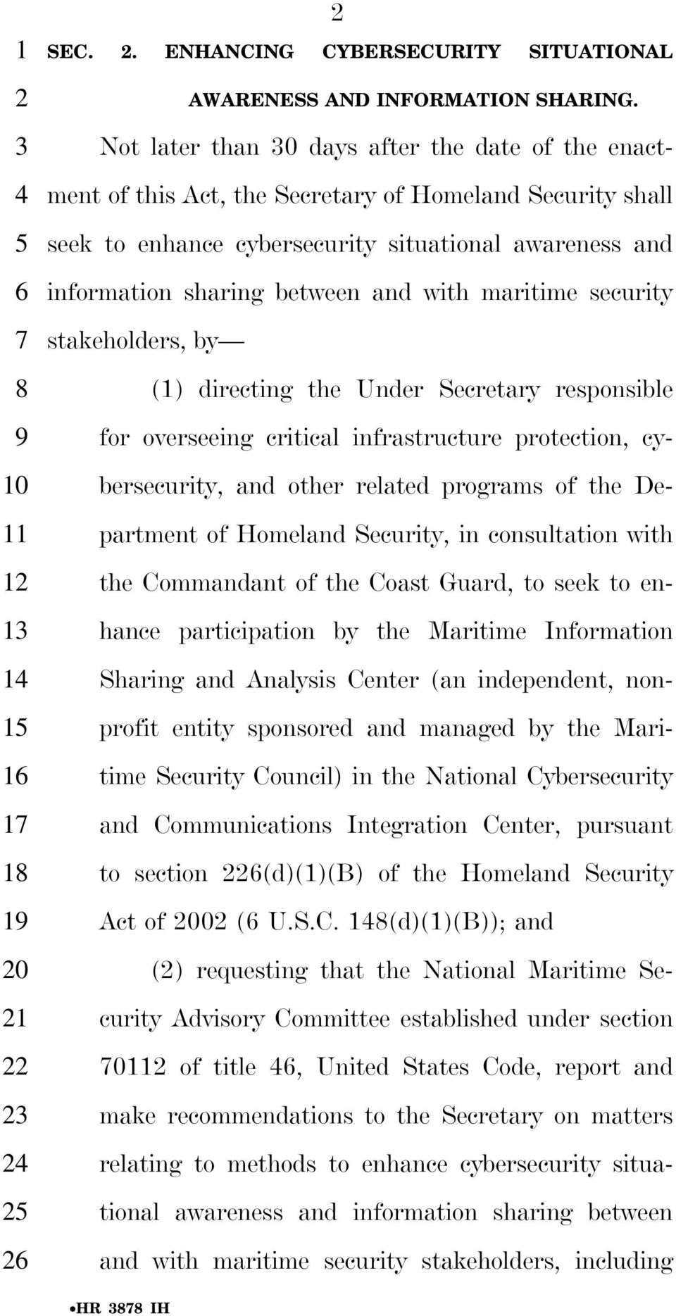Not later than 0 days after the date of the enactment of this Act, the Secretary of Homeland Security shall seek to enhance cybersecurity situational awareness and information sharing between and