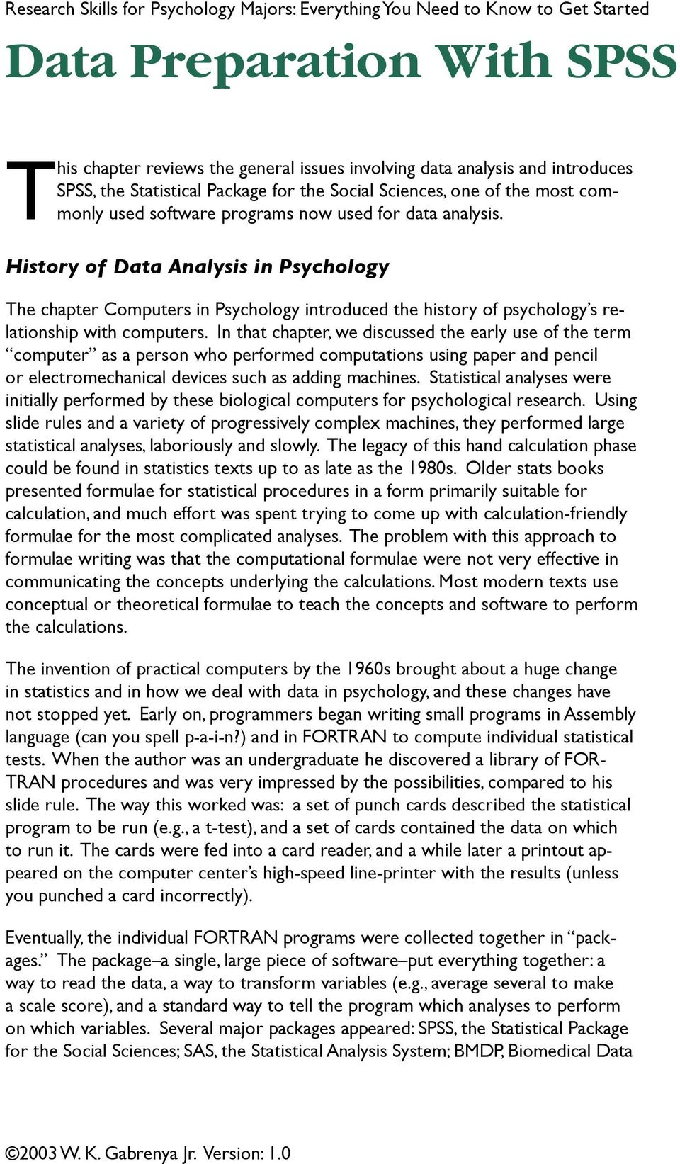 History of Data Analysis in Psychology The chapter Computers in Psychology introduced the history of psychology s relationship with computers.
