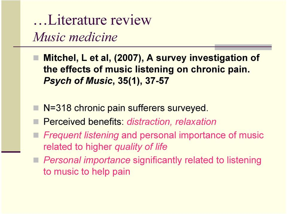 Perceived benefits: distraction, relaxation Frequent listening and personal importance of music