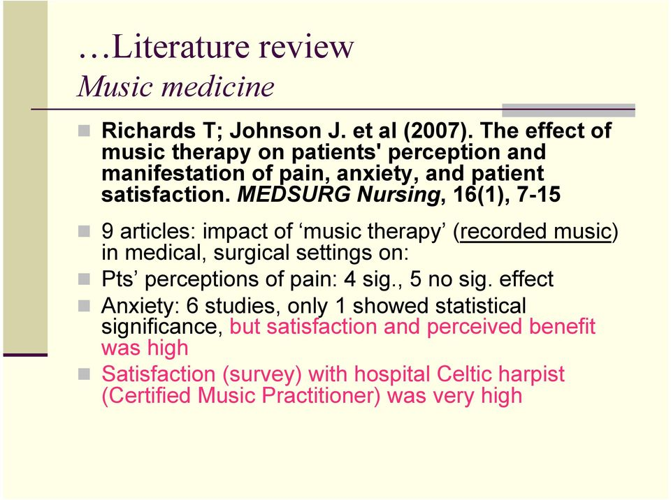MEDSURG Nursing, 16(1), 7-15 9 articles: impact of music therapy (recorded music) in medical, surgical settings on: Pts perceptions of