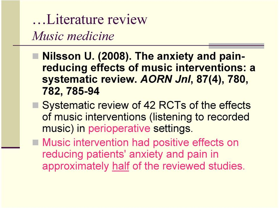 AORN Jnl, 87(4), 780, 782, 785-94 Systematic review of 42 RCTs of the effects of music interventions