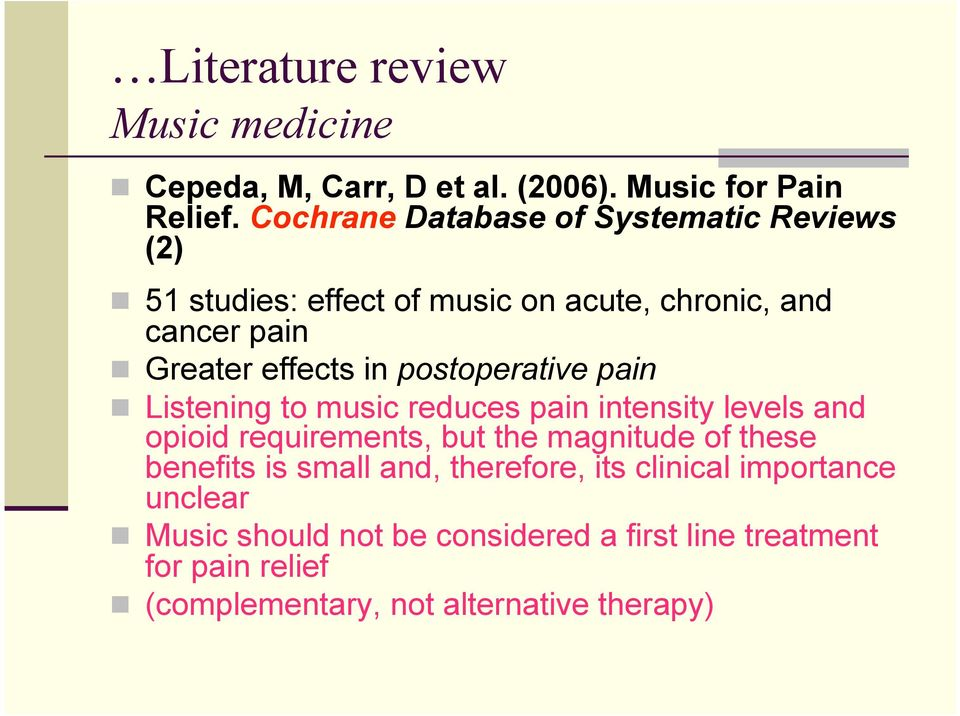 postoperative pain Listening to music reduces pain intensity levels and opioid requirements, but the magnitude of these