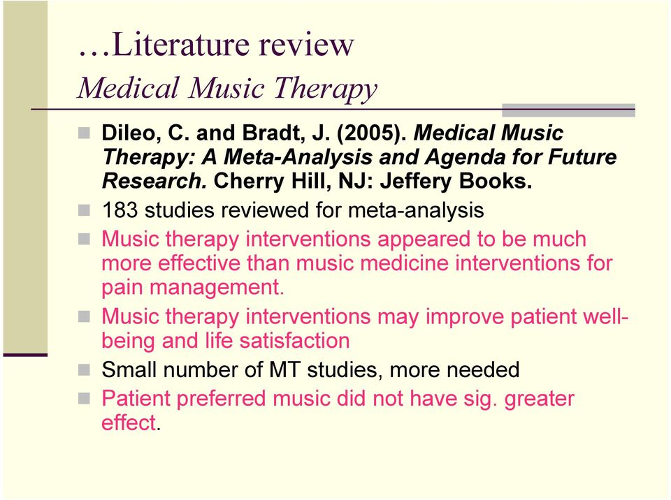 183 studies reviewed for meta-analysis Music therapy interventions appeared to be much more effective than music medicine
