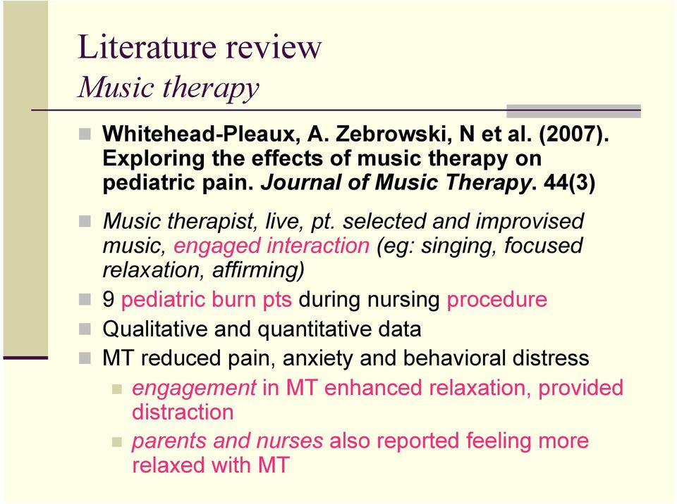 selected and improvised music, engaged interaction (eg: singing, focused relaxation, affirming) 9 pediatric burn pts during nursing