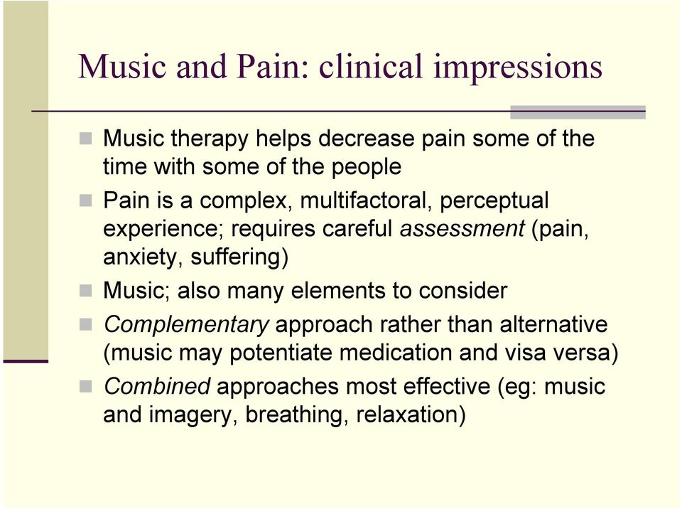 suffering) Music; also many elements to consider Complementary approach rather than alternative (music may