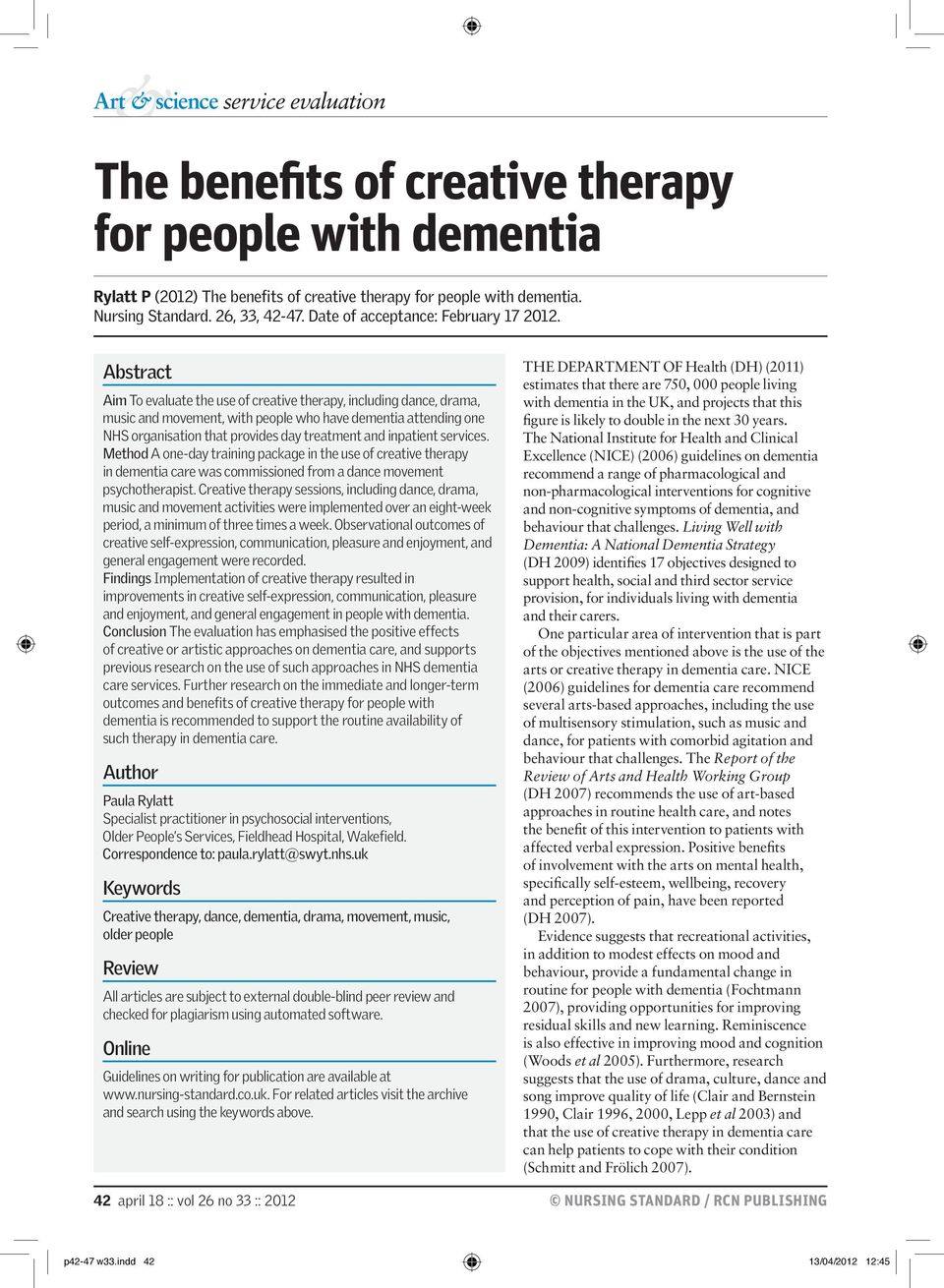 Abstract Aim To evaluate the use of creative therapy, including dance, drama, music and movement, with people who have dementia attending one NHS organisation that provides day treatment and