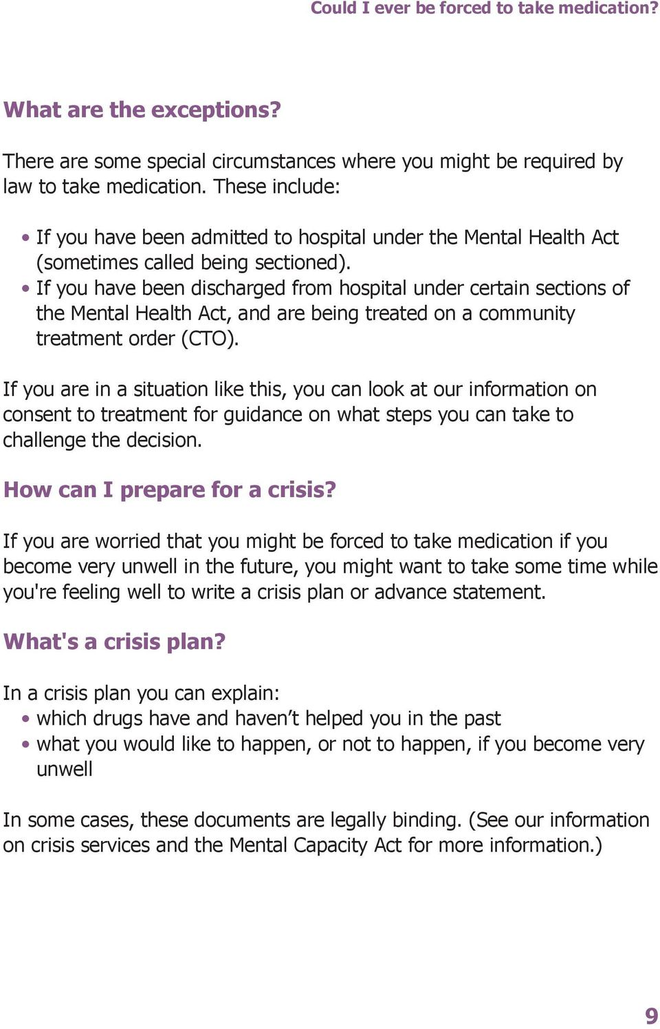 If you have been discharged from hospital under certain sections of the Mental Health Act, and are being treated on a community treatment order (CTO).