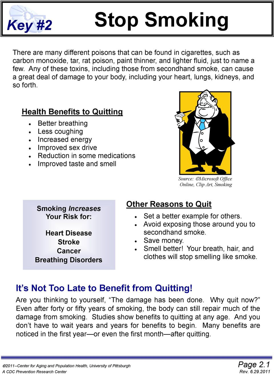 Health Benefits to Quitting Better breathing Less coughing Increased energy Improved sex drive Reduction in some medications Improved taste and smell Source: Microsoft Office Online, Clip Art,