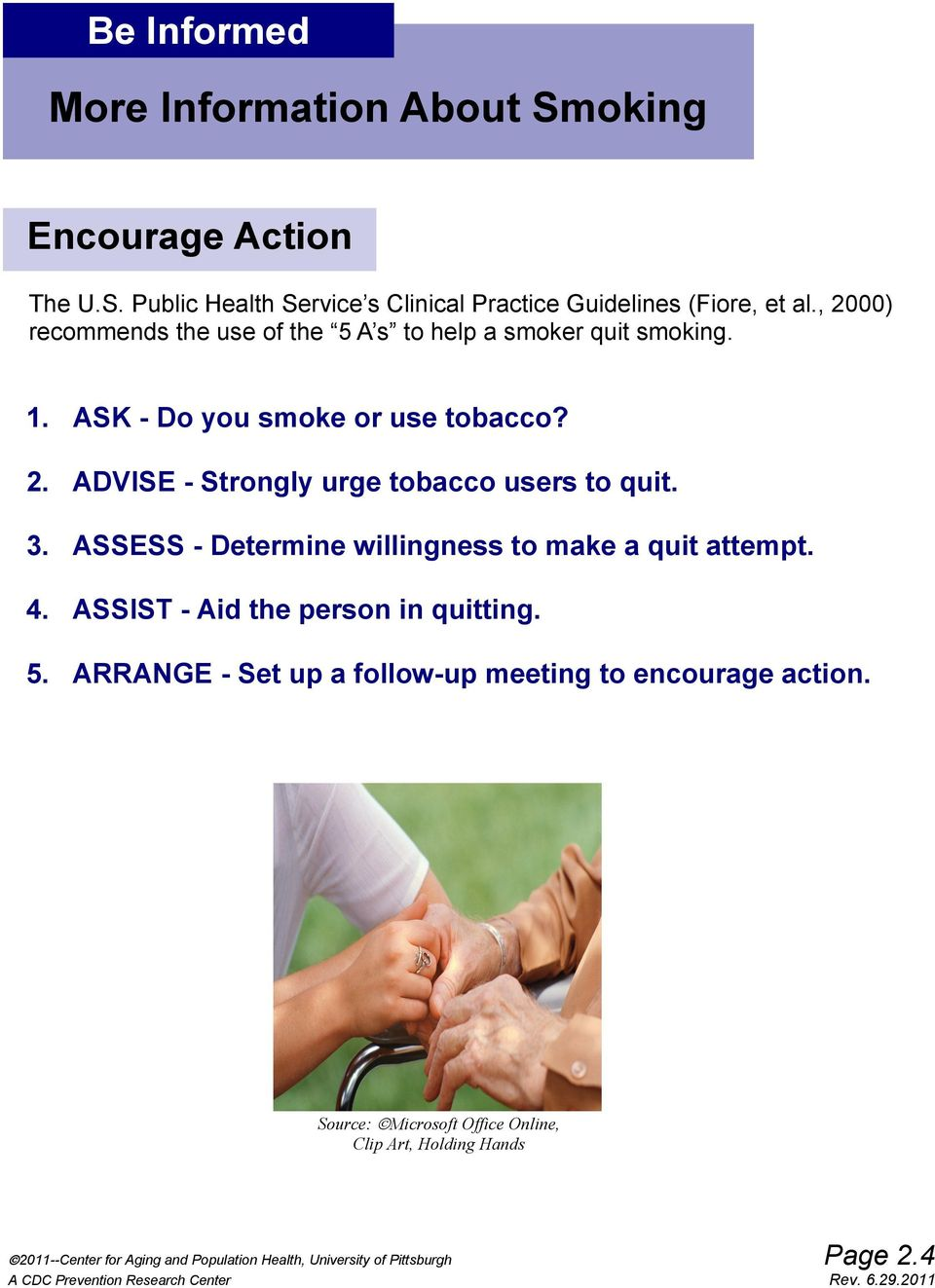 3. ASSESS - Determine willingness to make a quit attempt. 4. ASSIST - Aid the person in quitting. 5.