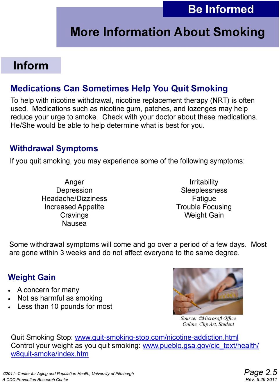 Withdrawal Symptoms If you quit smoking, you may experience some of the following symptoms: Anger Depression Headache/Dizziness Increased Appetite Cravings Nausea Irritability Sleeplessness Fatigue