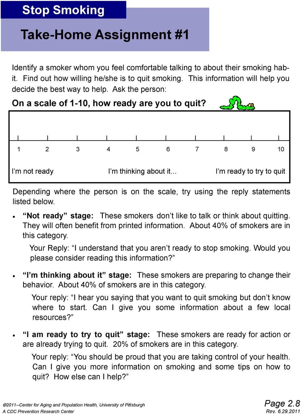 .. I m ready to try to quit Depending where the person is on the scale, try using the reply statements listed below. Not ready stage: These smokers don t like to talk or think about quitting.