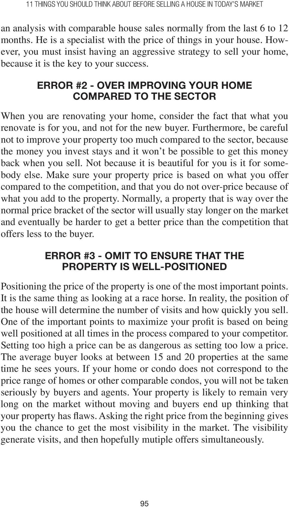 Error #2 - Over improving your home compared to the sector When you are renovating your home, consider the fact that what you renovate is for you, and not for the new buyer.