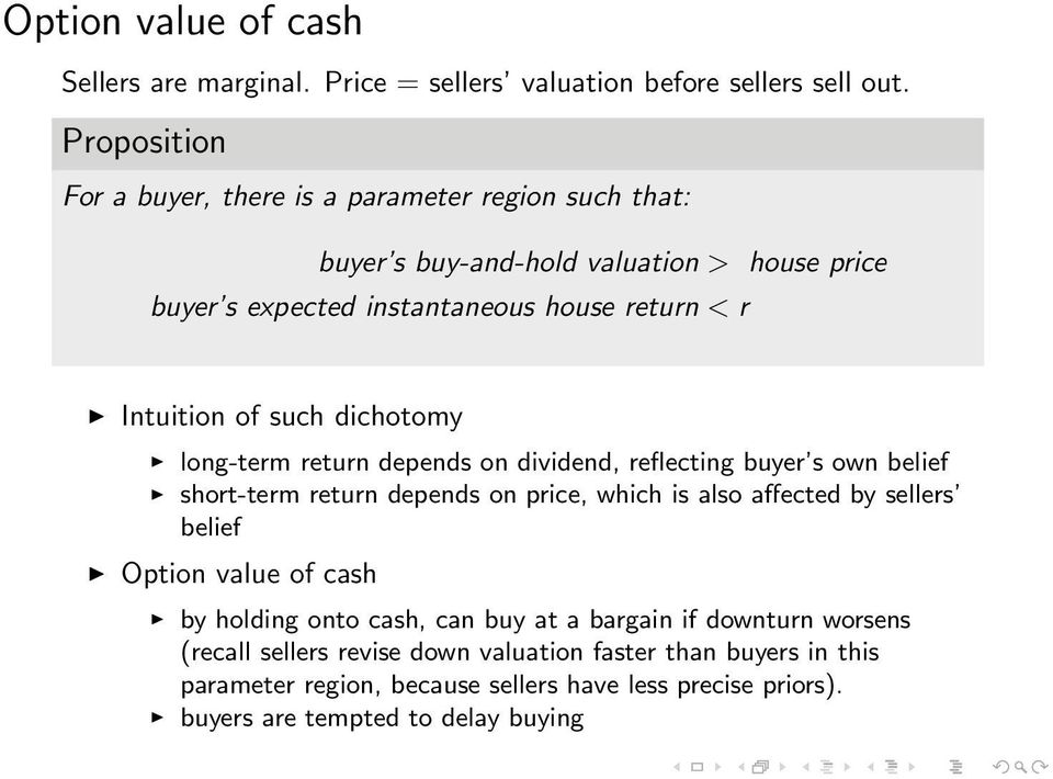 of such dichotomy long-term return depends on dividend, reflecting buyer s own belief short-term return depends on price, which is also affected by sellers belief