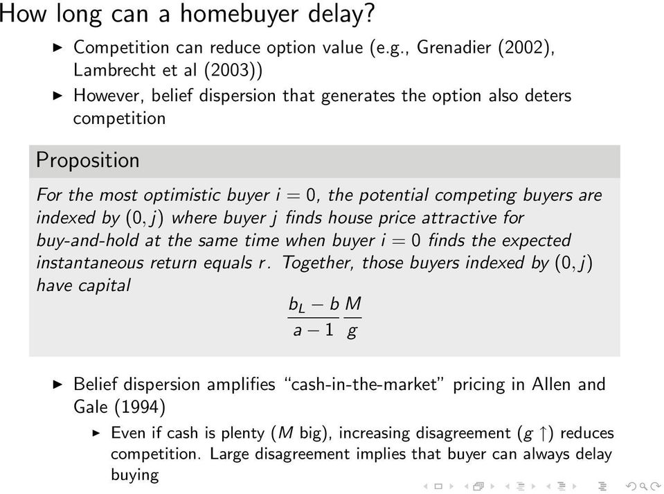 , Grenadier (2002), Lambrecht et al (2003)) However, belief dispersion that generates the option also deters competition Proposition For the most optimistic buyer i = 0, the