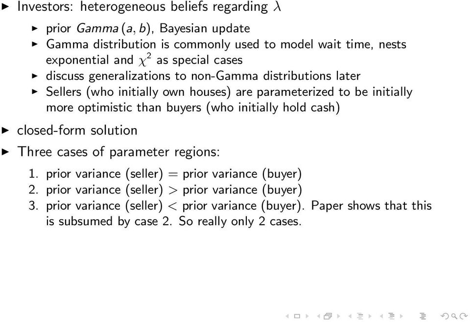 optimistic than buyers (who initially hold cash) closed-form solution Three cases of parameter regions: 1. prior variance (seller) = prior variance (buyer) 2.