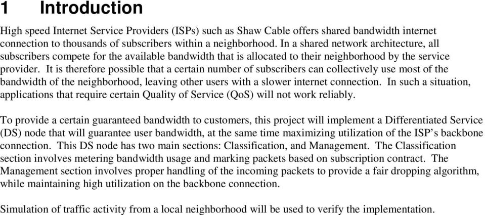 It is therefore possible that a certain number of subscribers can collectively use most of the bandwidth of the neighborhood, leaving other users with a slower internet connection.