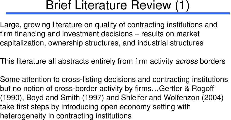 Some attention to cross-listing decisions and contracting institutions but no notion of cross-border activity by firms Gertler & Rogoff (1990),
