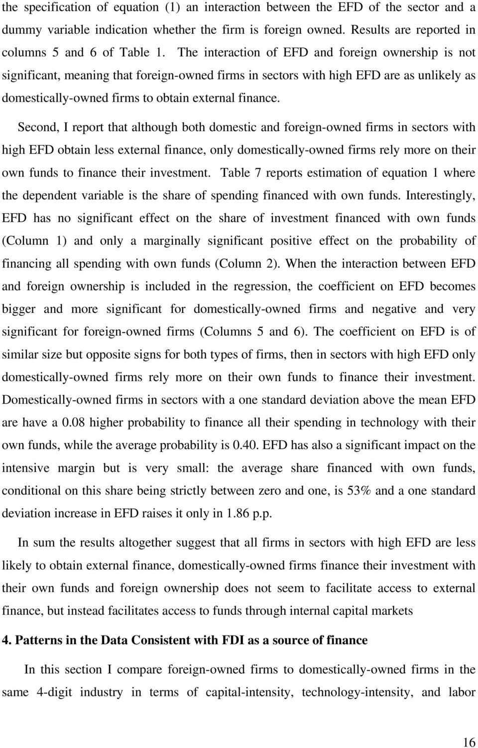 Second, I report that although both domestic and foreign-owned firms in sectors with high EFD obtain less external finance, only domestically-owned firms rely more on their own funds to finance their