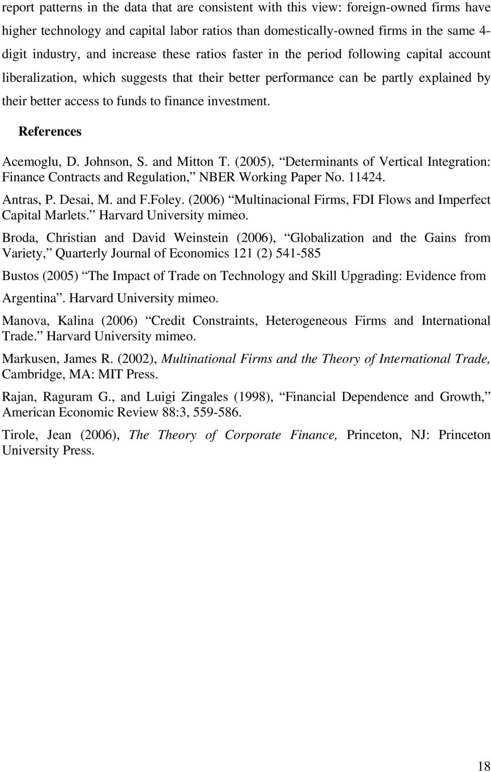 investment. References Acemoglu, D. Johnson, S. and Mitton T. (2005), Determinants of Vertical Integration: Finance Contracts and Regulation, NBER Working Paper No. 11424. Antras, P. Desai, M. and F.