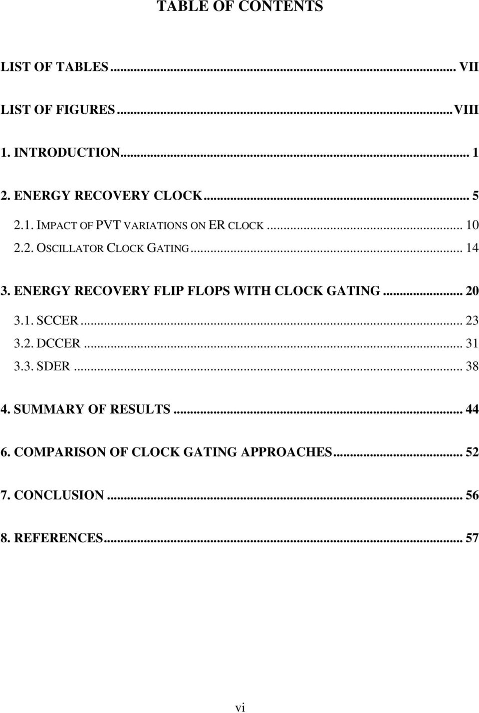 .. 14 3. ENERGY RECOVERY FLIP FLOPS WITH CLOCK GATING... 20 3.1. SCCER... 23 3.2. DCCER... 31 3.3. SDER.