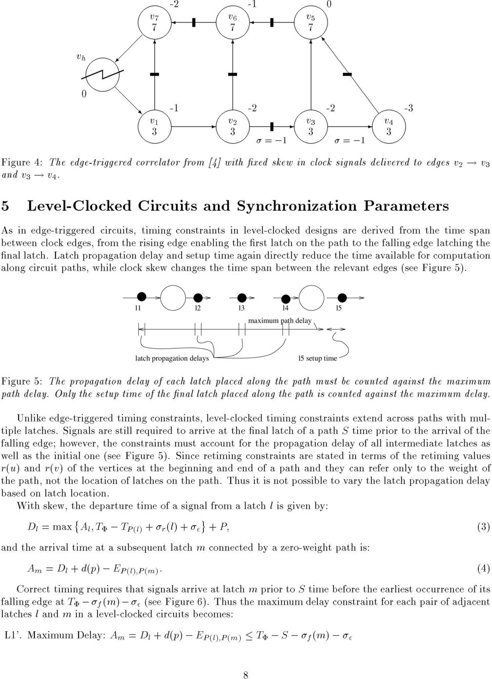 5 Level-Clocked Circuits and ynchronization Parameters As in edge-triggered circuits, timing constraints in level-clocked designs are derived from the time span between clock edges, from the rising