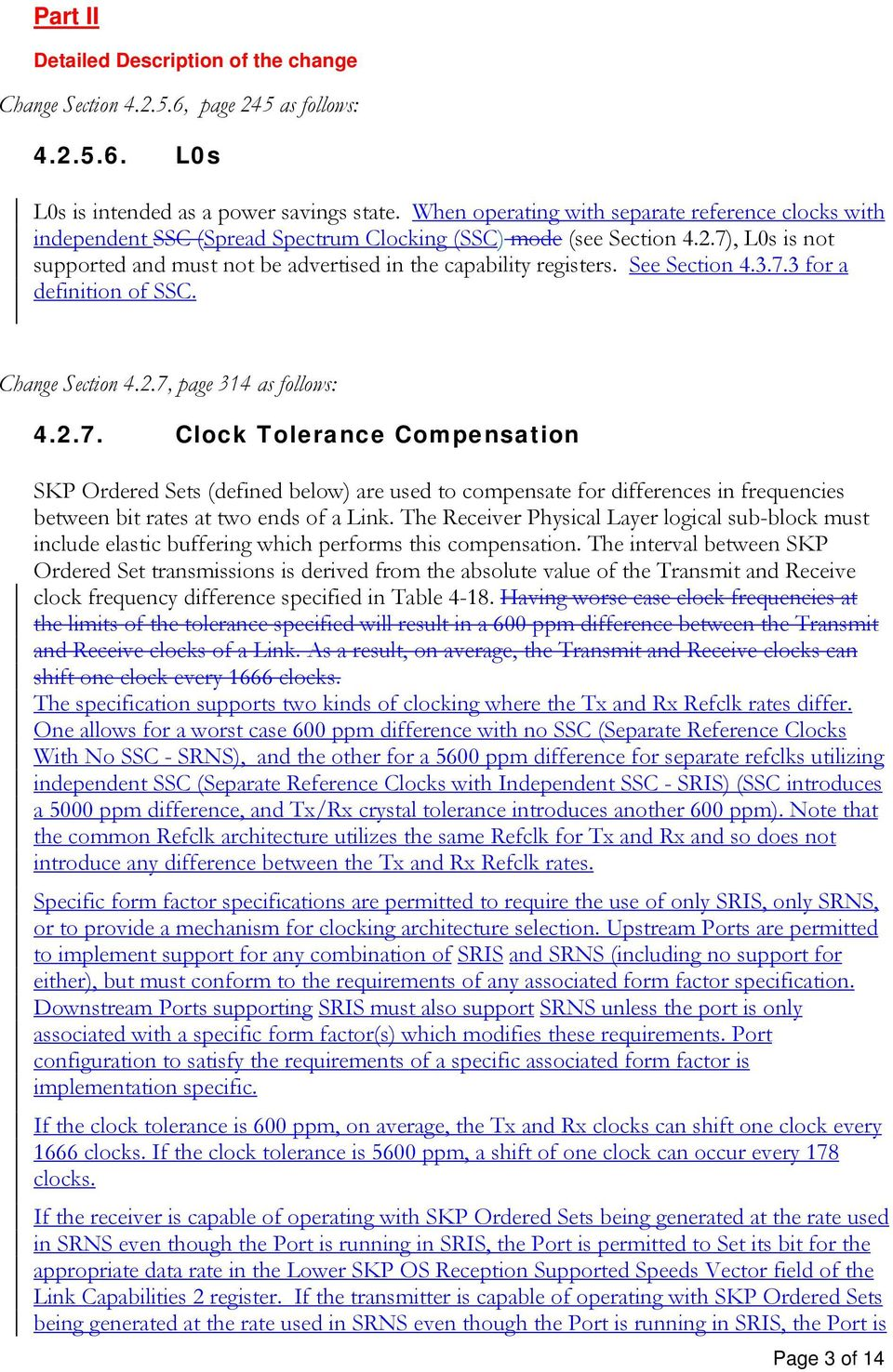 See Section 4.3.7.3 for a definition of SSC. Change Section 4..7, page 314 as follows: 4..7. Clock Tolerance Compensation SKP Ordered Sets (defined below) are used to compensate for differences in frequencies between bit rates at two ends of a Link.