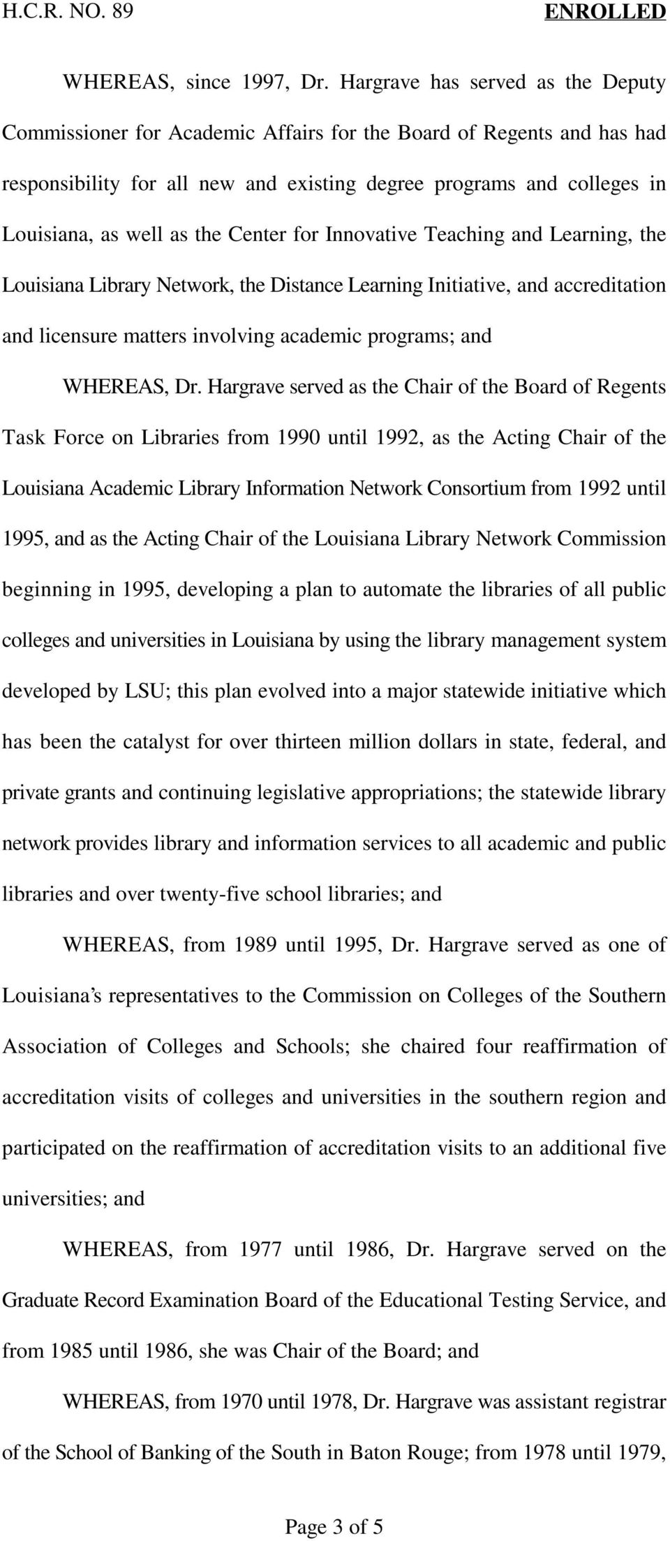 the Center for Innovative Teaching and Learning, the Louisiana Library Network, the Distance Learning Initiative, and accreditation and licensure matters involving academic programs; and WHEREAS, Dr.