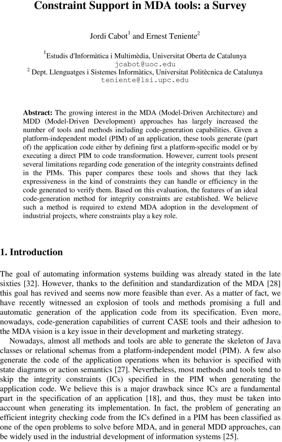 edu Abstract: The growing interest in the MDA (Model-Driven Architecture) and MDD (Model-Driven Development) approaches has largely increased the number of tools and methods including code-generation