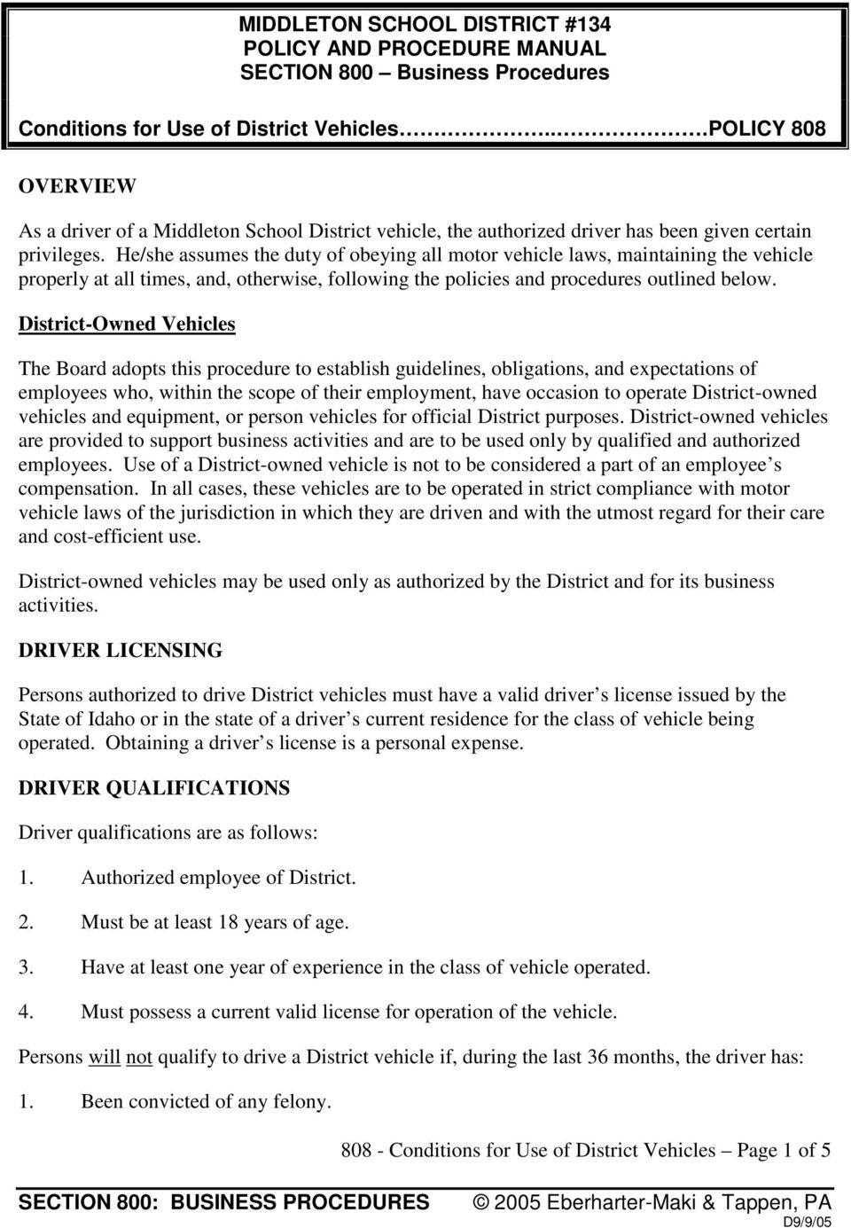 He/she assumes the duty of obeying all motor vehicle laws, maintaining the vehicle properly at all times, and, otherwise, following the policies and procedures outlined below.