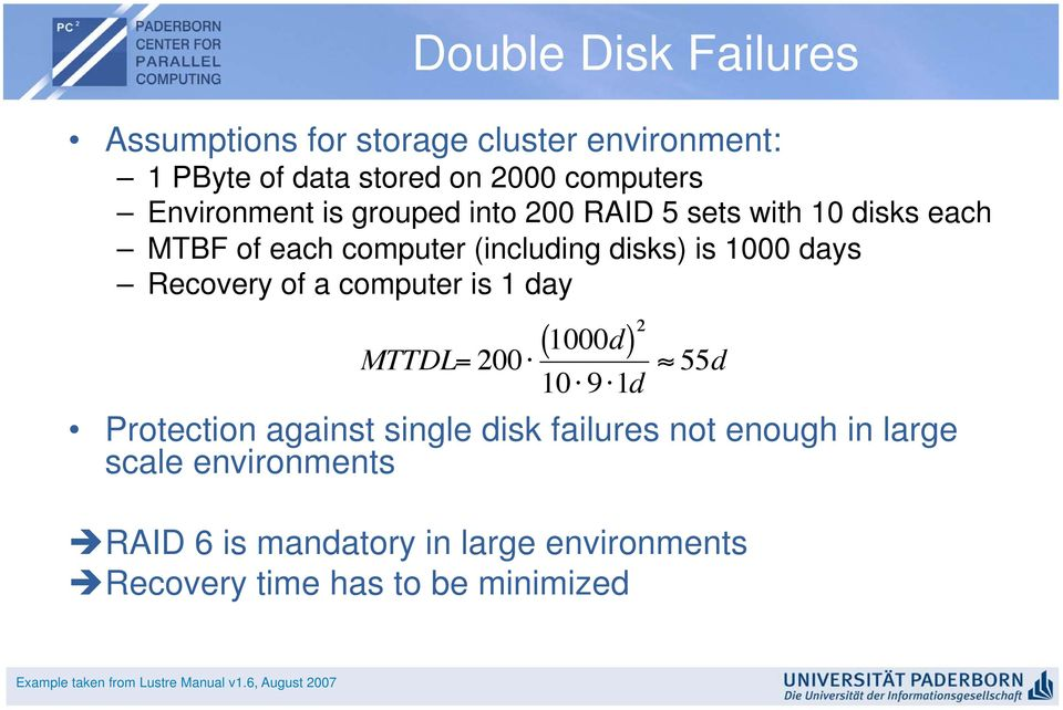 is 1 day MTTDL= 200 1000d ( ) 2 10 9 1d 55d Protection against single disk failures not enough in large scale environments
