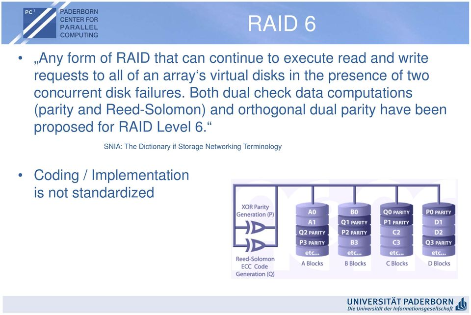 Both dual check data computations (parity and Reed-Solomon) and orthogonal dual parity have