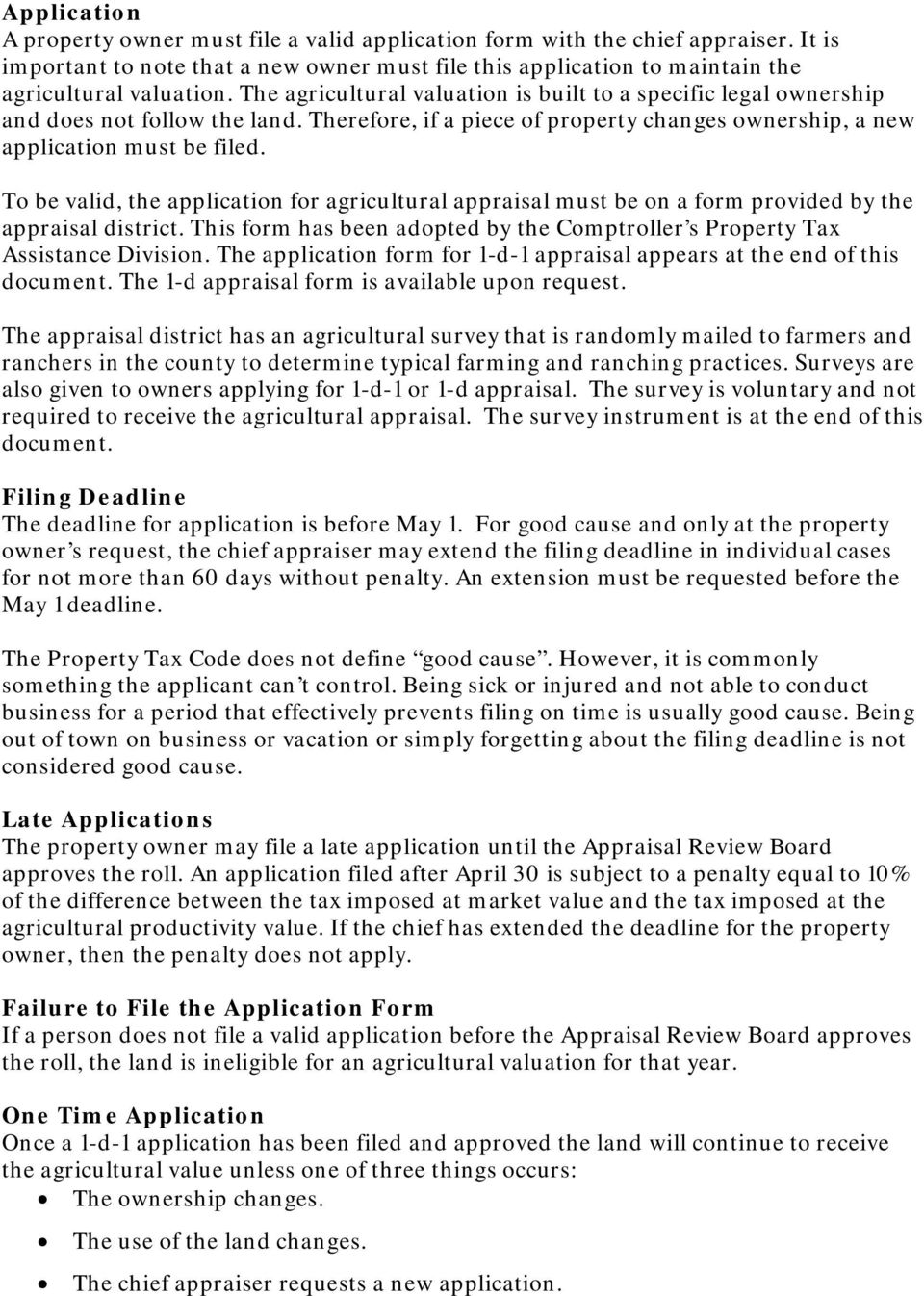 To be valid, the application for agricultural appraisal must be on a form provided by the appraisal district. This form has been adopted by the Comptroller s Property Tax Assistance Division.