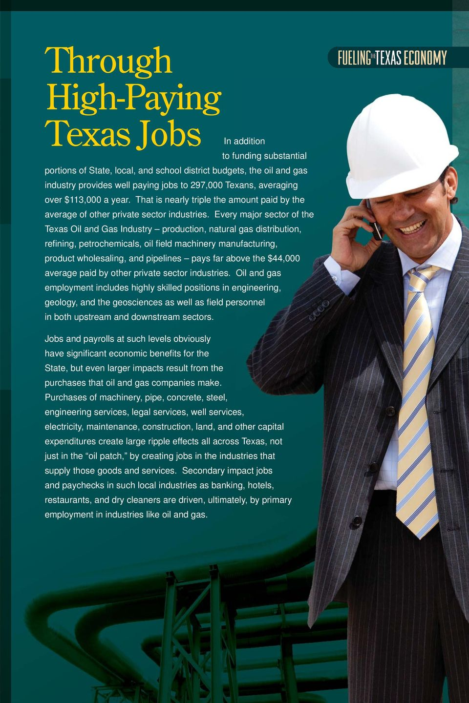 Every major sector of the Texas Oil and Gas Industry production, natural gas distribution, refi ning, petrochemicals, oil fi eld machinery manufacturing, product wholesaling, and pipelines pays far