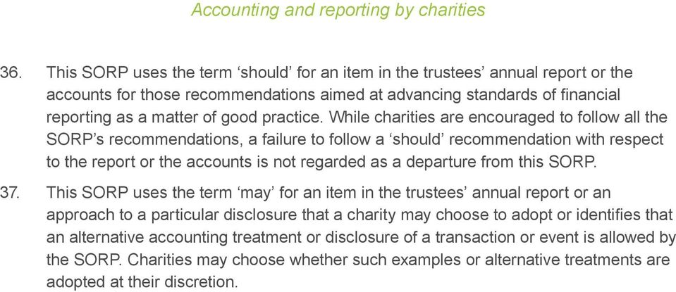 While charities are encouraged to follow all the SORP s recommendations, a failure to follow a should recommendation with respect to the report or the accounts is not regarded as a departure