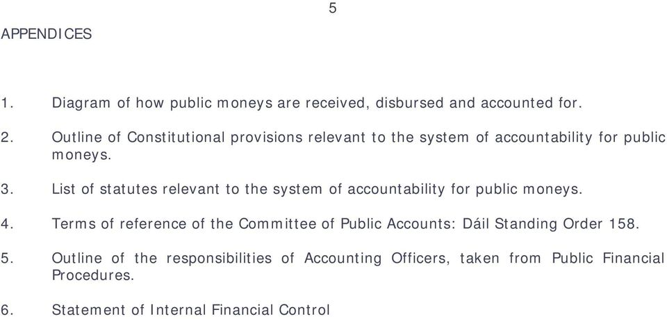 List of statutes relevant to the system of accountability for public moneys. 4.