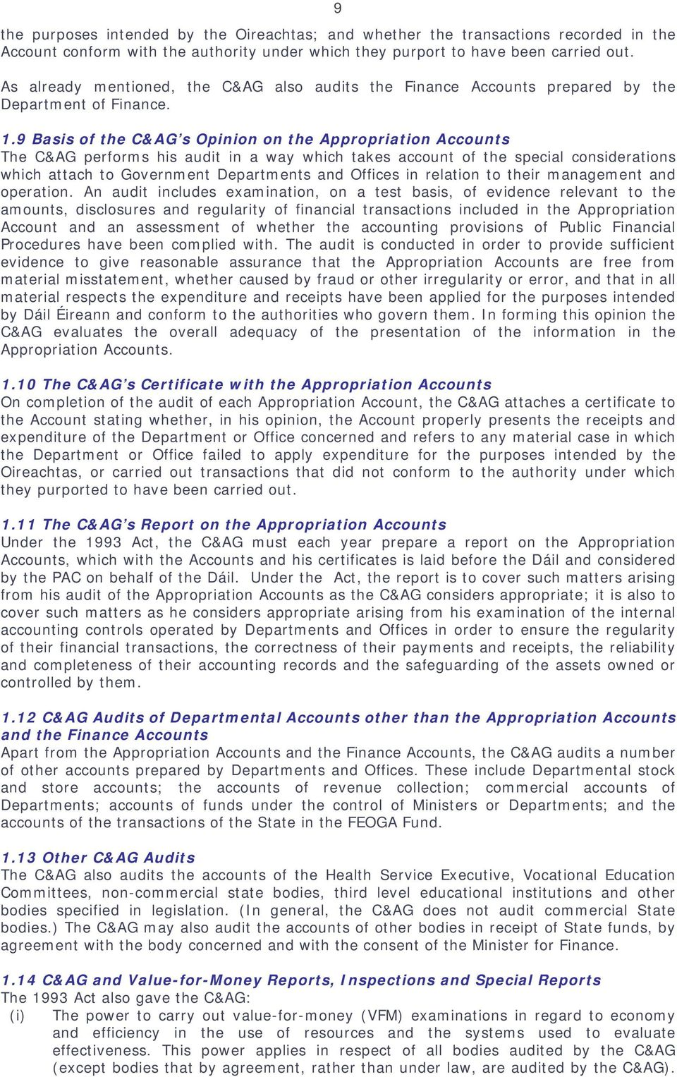 9 Basis of the C&AG s Opinion on the Appropriation Accounts The C&AG performs his audit in a way which takes account of the special considerations which attach to Government Departments and Offices