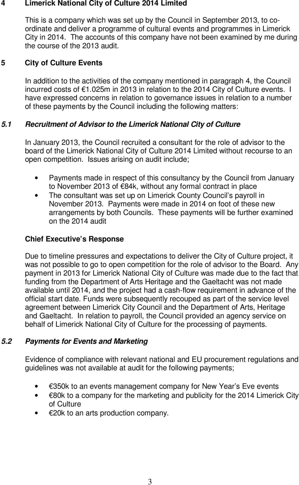 5 City of Culture Events In addition to the activities of the company mentioned in paragraph 4, the Council incurred costs of 1.025m in 2013 in relation to the 2014 City of Culture events.