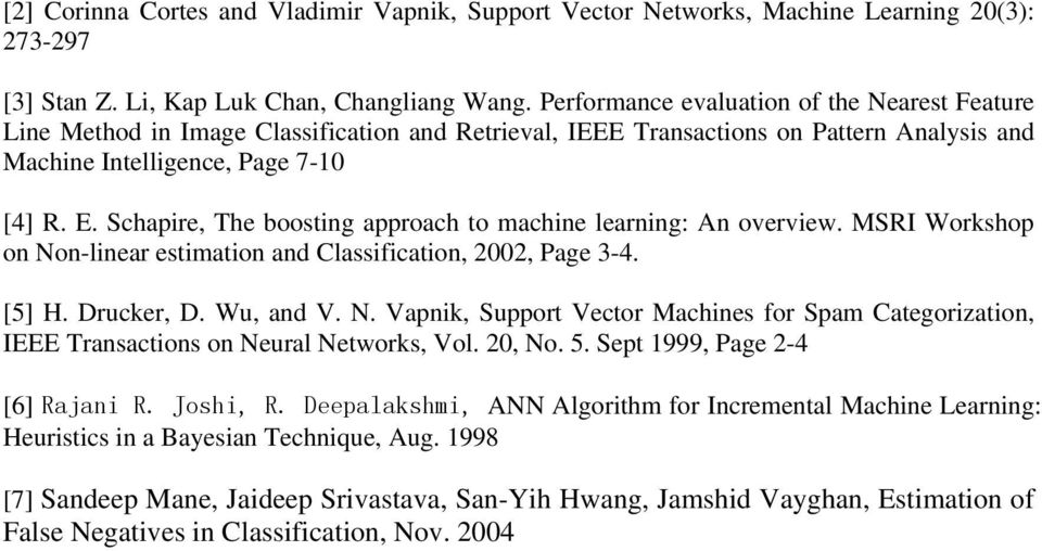 Schapire, The boosting approach to machine learning: An overview. MSRI Workshop on Non-linear estimation and Classification, 2002, Page 3-4. [5] H. Drucker, D. Wu, and V. N. Vapnik, Support Vector Machines for Spam Categorization, IEEE Transactions on Neural Networks, Vol.