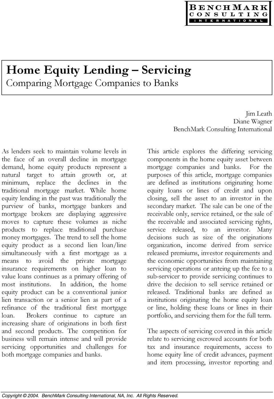 While home equity lending in the past was traditionally the purview of banks, mortgage bankers and mortgage brokers are displaying aggressive moves to capture these volumes as niche products to
